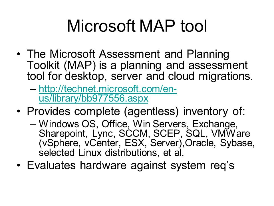 Microsoft MAP tool The Microsoft Assessment and Planning Toolkit (MAP) is a planning and assessment tool for desktop, server and cloud migrations.