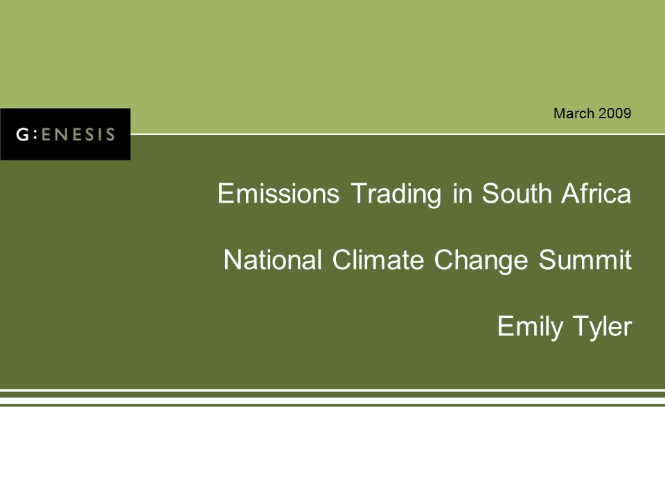 March 2009 Emissions Trading in South Africa National Climate Change Summit Emily Tyler