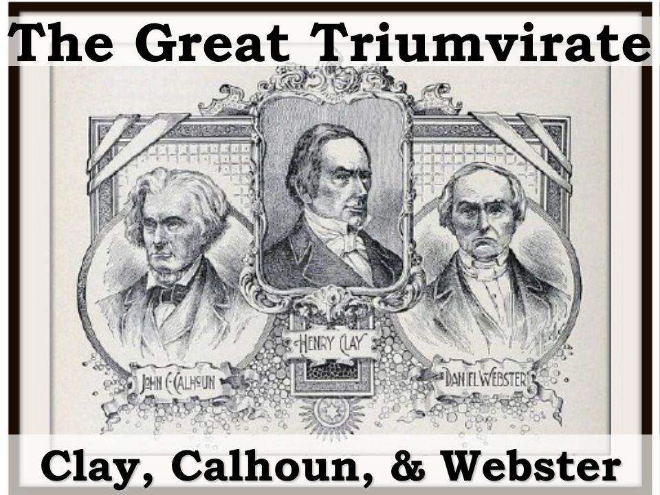 The Great Triumvirate Clay, Calhoun, & Webster