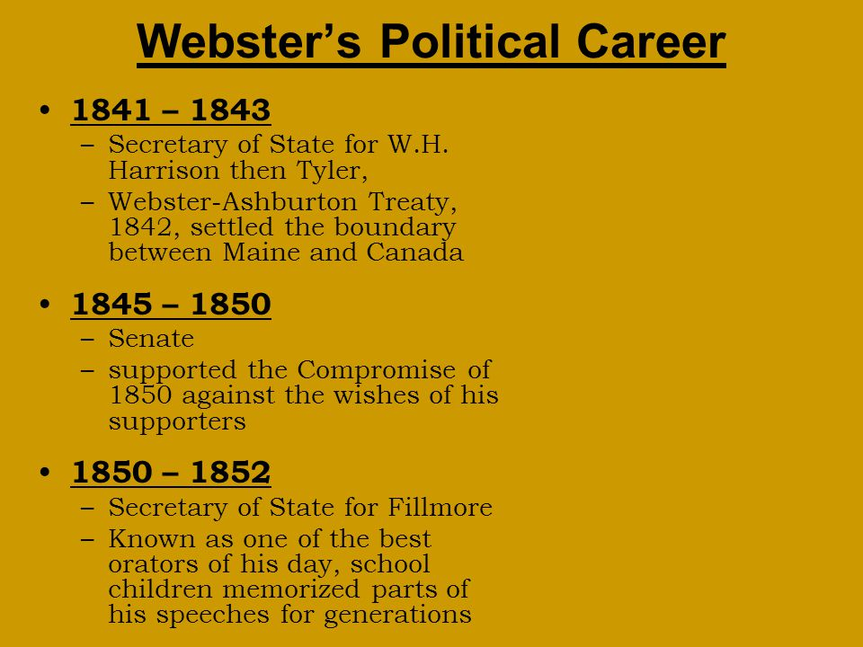 1841 – 1843 –Secretary of State for W.H. Harrison then Tyler, –Webster-Ashburton Treaty, 1842, settled the boundary between Maine and Canada 1845 – 18