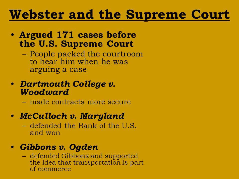 Webster and the Supreme Court Argued 171 cases before the U.S. Supreme Court –People packed the courtroom to hear him when he was arguing a case Dartm