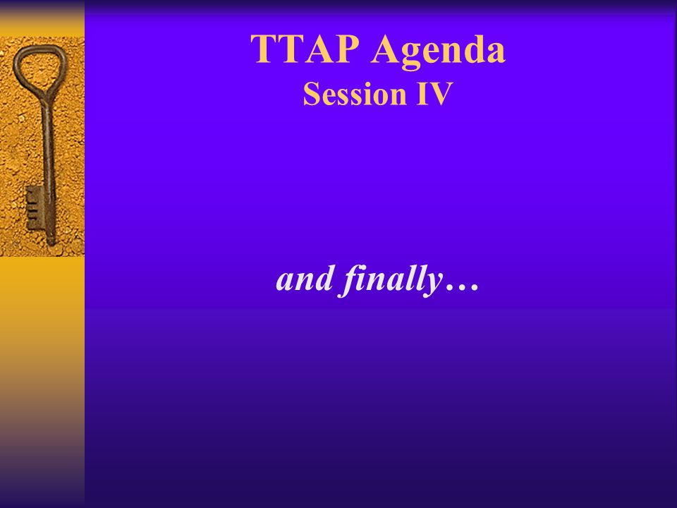TTAP Agenda Session IV and finally…