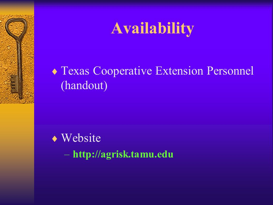 Availability  Texas Cooperative Extension Personnel (handout)  Website –http://agrisk.tamu.edu