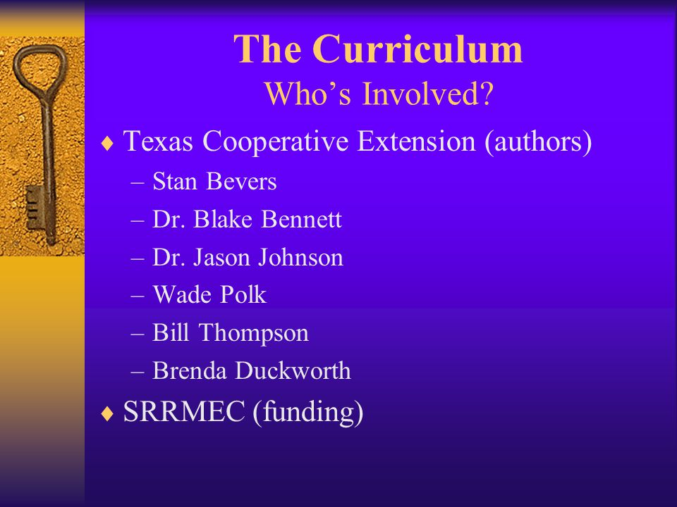 The Curriculum Who's Involved.  Texas Cooperative Extension (authors) –Stan Bevers –Dr.