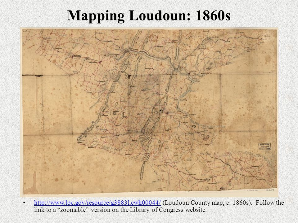 Mapping Loudoun: 1860s http://www.loc.gov/resource/g3883l.cwh00044/ (Loudoun County map, c.