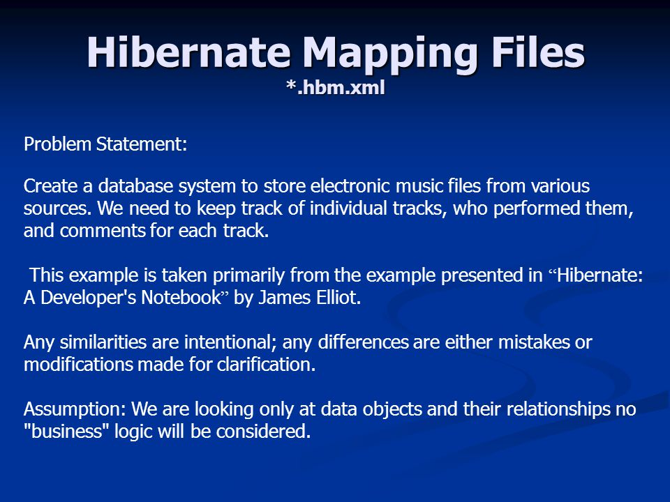 Hibernate Mapping Files *.hbm.xml Problem Statement: Create a database system to store electronic music files from various sources.