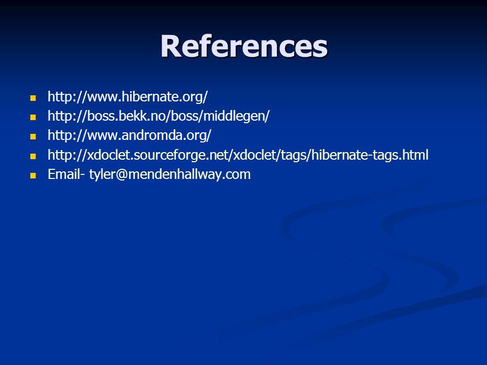 References http://www.hibernate.org/ http://boss.bekk.no/boss/middlegen/ http://www.andromda.org/ http://xdoclet.sourceforge.net/xdoclet/tags/hibernate-tags.html Email- tyler@mendenhallway.com