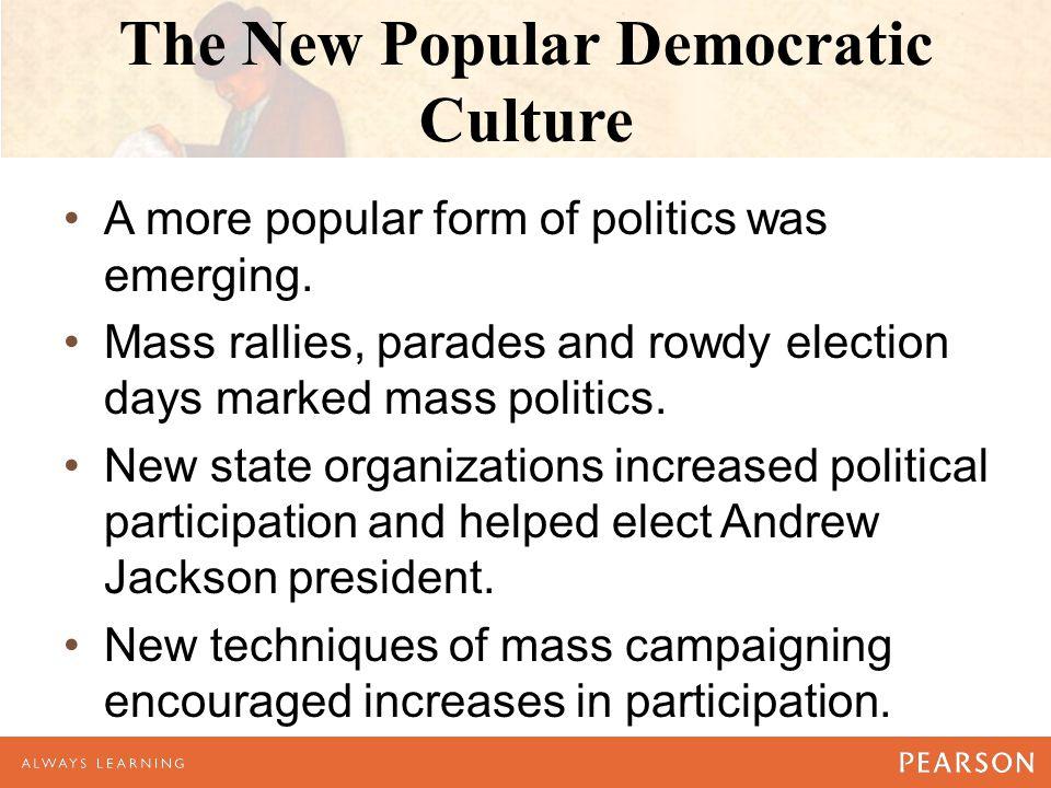 The New Popular Democratic Culture A more popular form of politics was emerging.