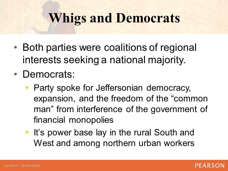 Whigs and Democrats Both parties were coalitions of regional interests seeking a national majority.