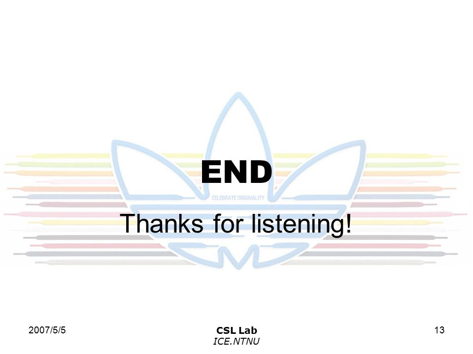 2007/5/5CSL Lab ICE.NTNU 13 END Thanks for listening!