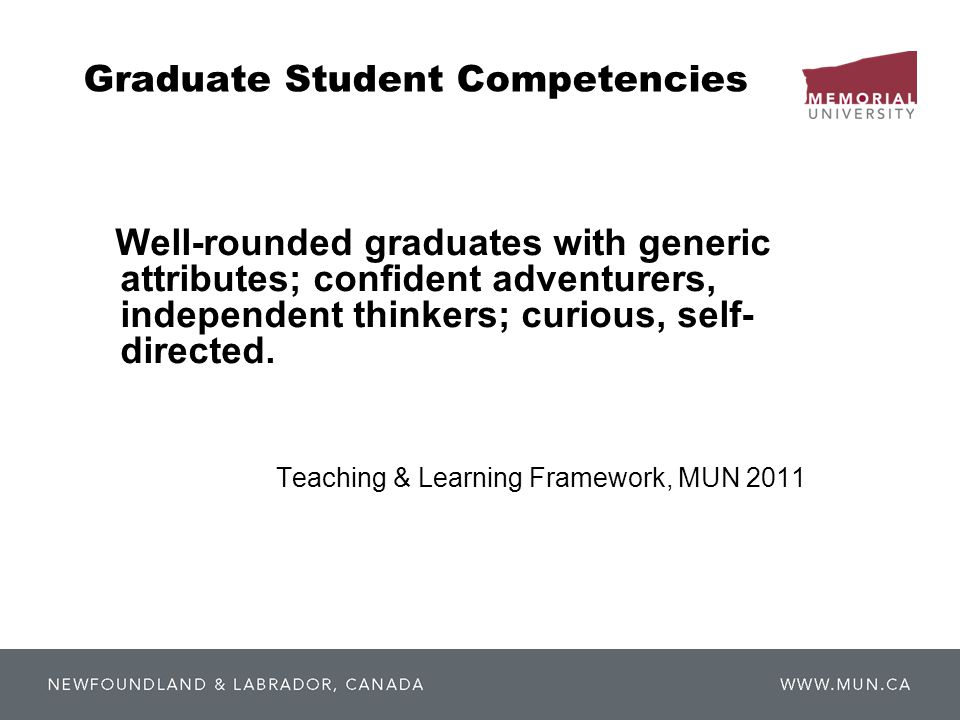 Graduate Student Competencies Well-rounded graduates with generic attributes; confident adventurers, independent thinkers; curious, self- directed.