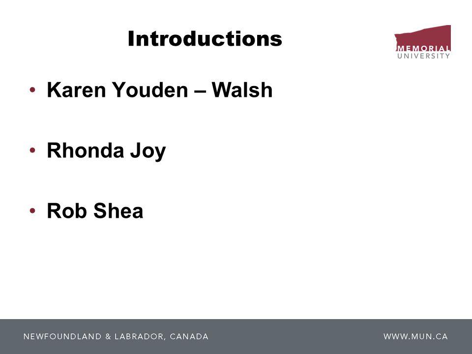 Introductions Karen Youden – Walsh Rhonda Joy Rob Shea