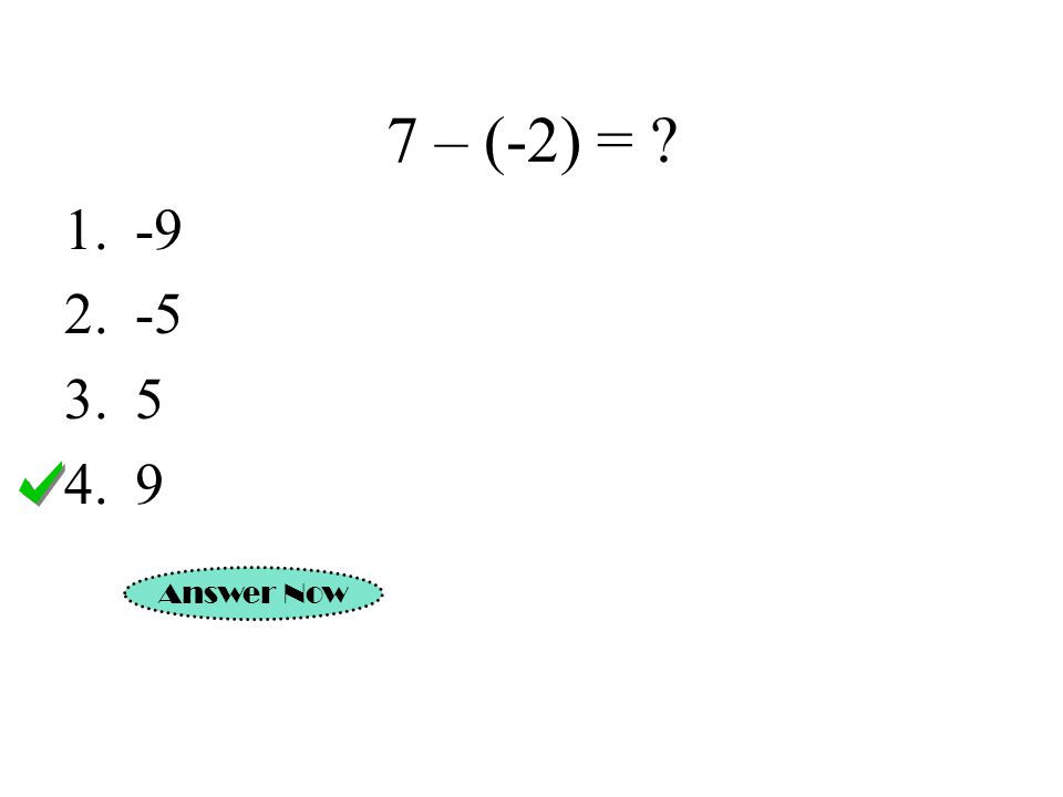 7 – (-2) = ? Answer Now 1.-9 2.-5 3.5 4.9
