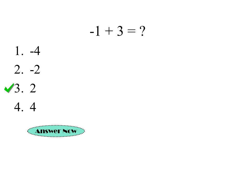 -1 + 3 = ? 1.-4 2.-2 3.2 4.4 Answer Now