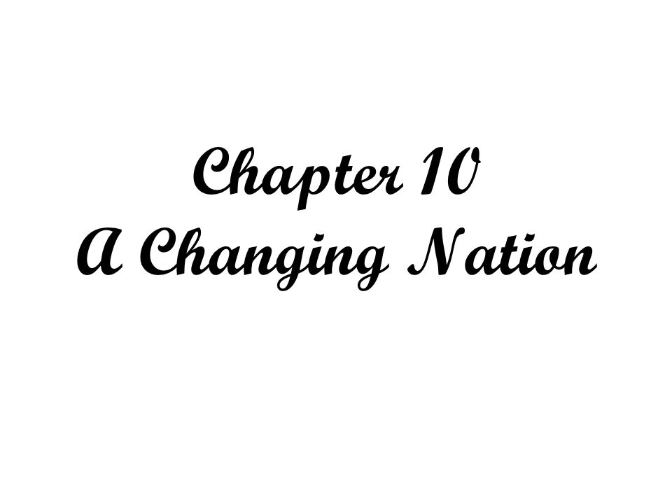 Chapter 10 A Changing Nation
