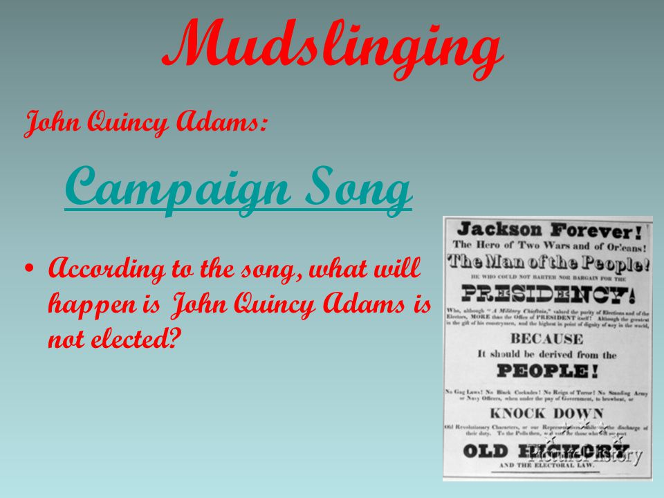 Mudslinging John Quincy Adams: Campaign Song According to the song, what will happen is John Quincy Adams is not elected?