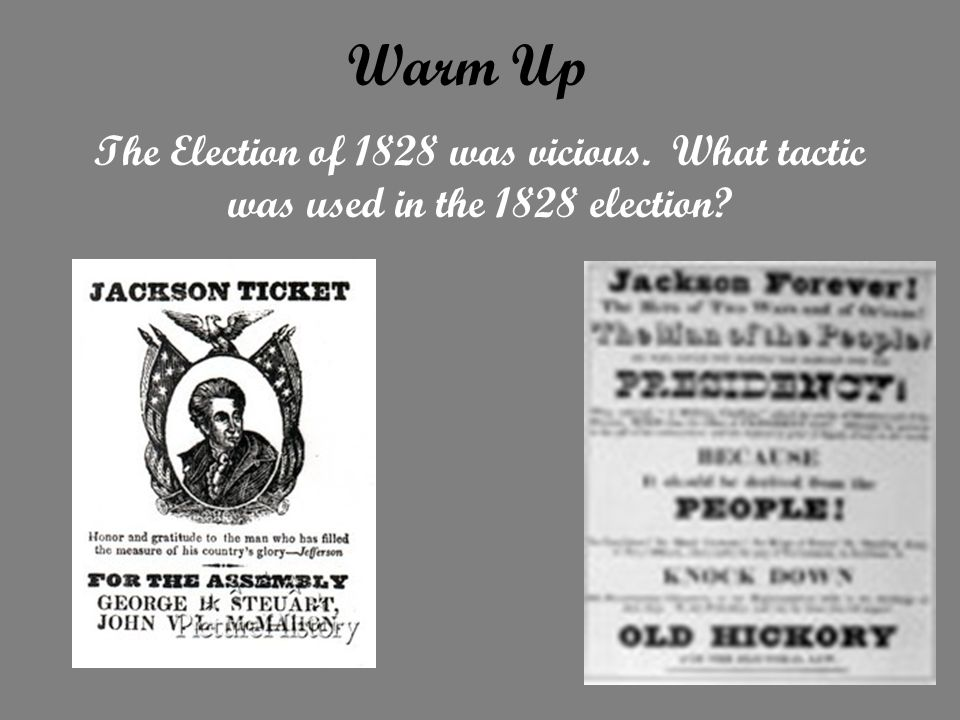 The Election of 1828 was vicious. What tactic was used in the 1828 election? Warm Up