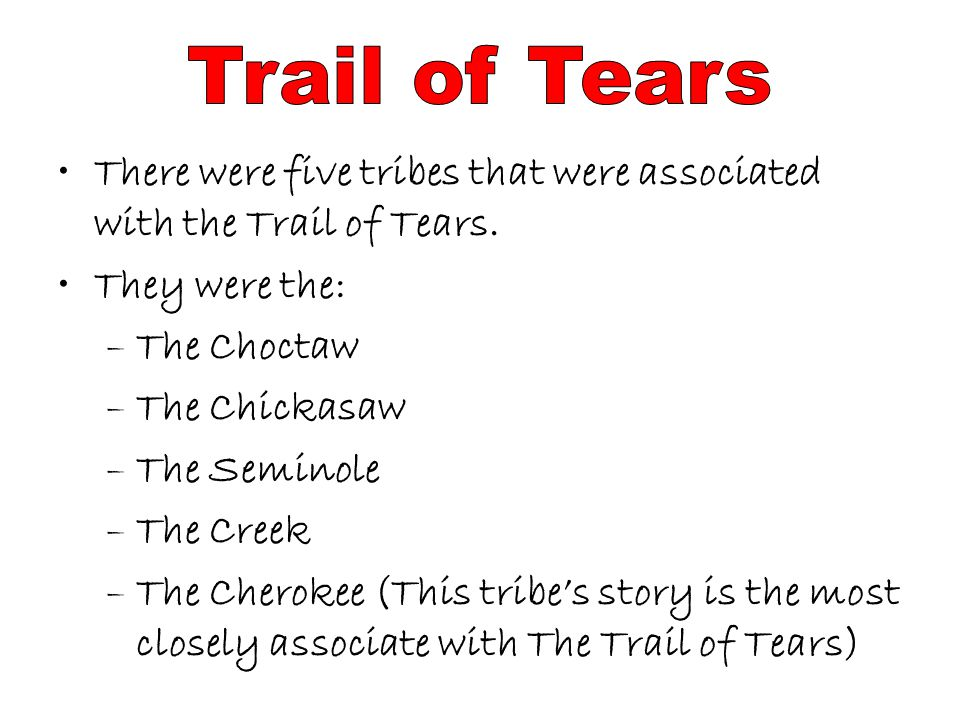There were five tribes that were associated with the Trail of Tears.