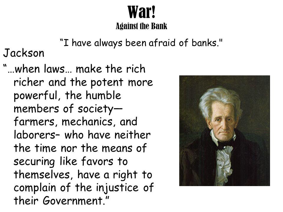 "War! Against the Bank ""I have always been afraid of banks."