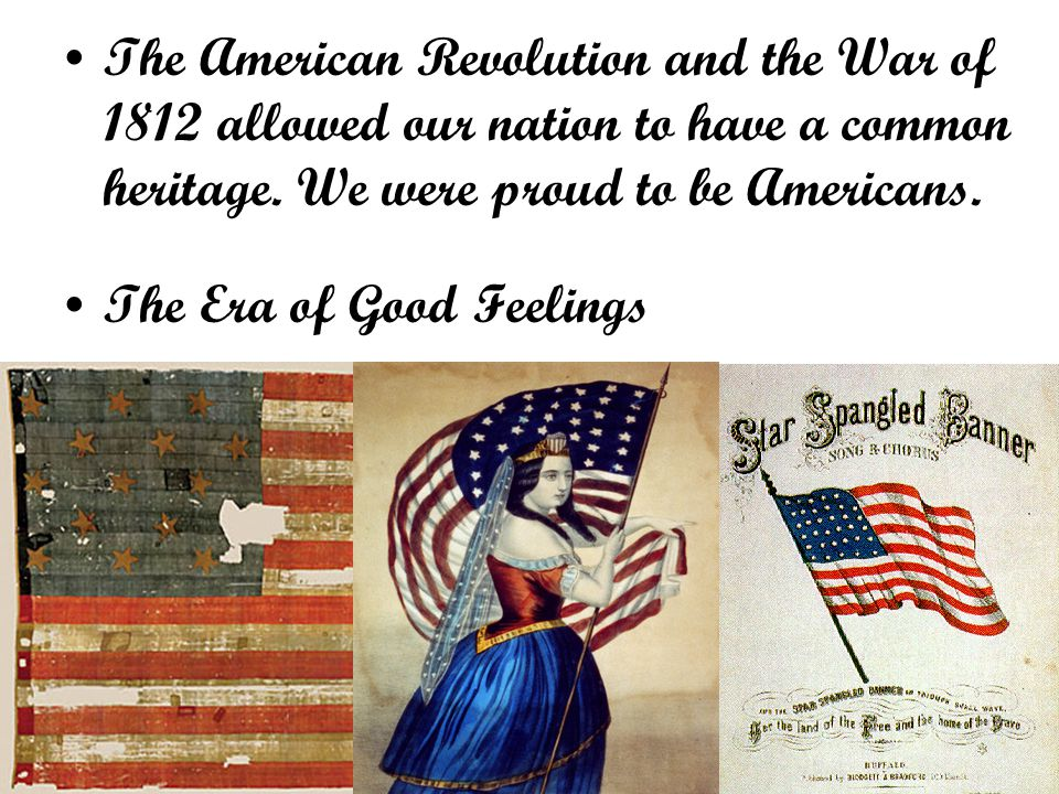 The American Revolution and the War of 1812 allowed our nation to have a common heritage.