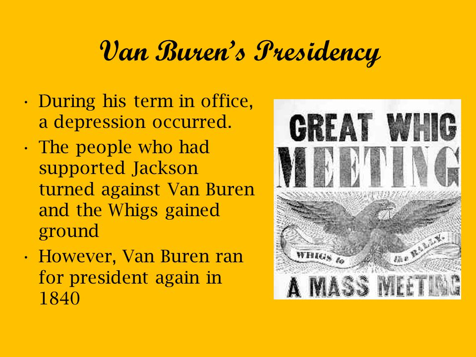Van Buren's Presidency During his term in office, a depression occurred.