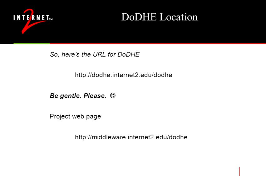 DoDHE Location So, here's the URL for DoDHE http://dodhe.internet2.edu/dodhe Be gentle.