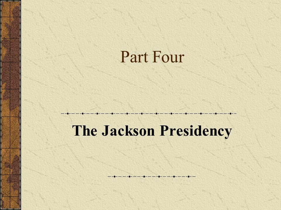 Part Four The Jackson Presidency