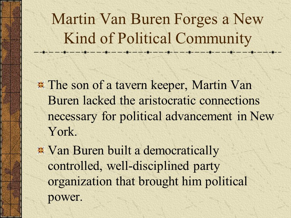 The son of a tavern keeper, Martin Van Buren lacked the aristocratic connections necessary for political advancement in New York.