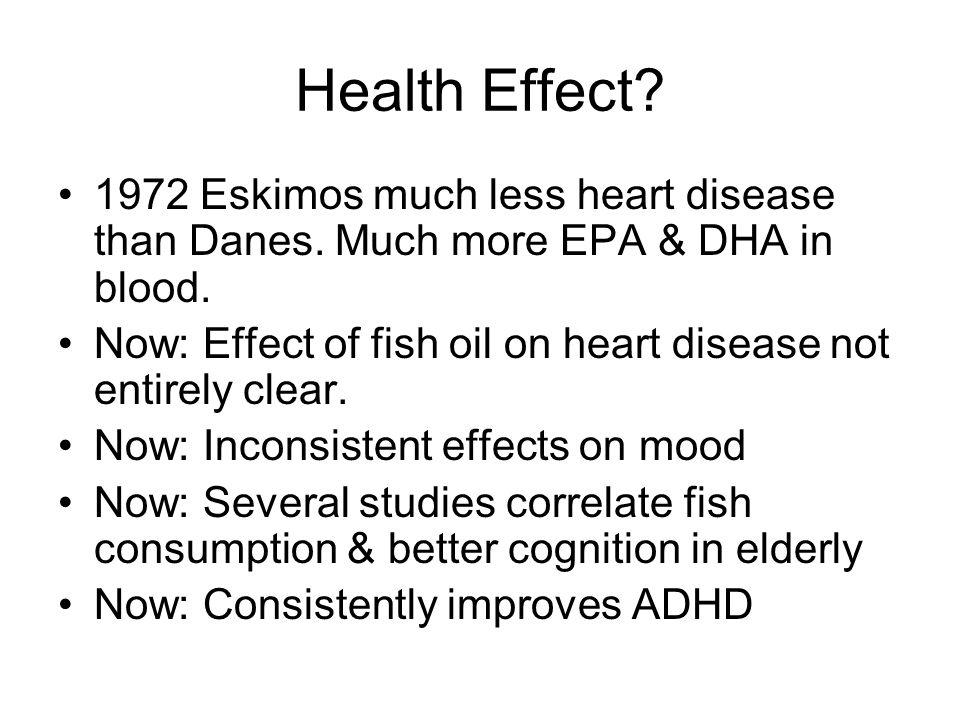 Health Effect. 1972 Eskimos much less heart disease than Danes.