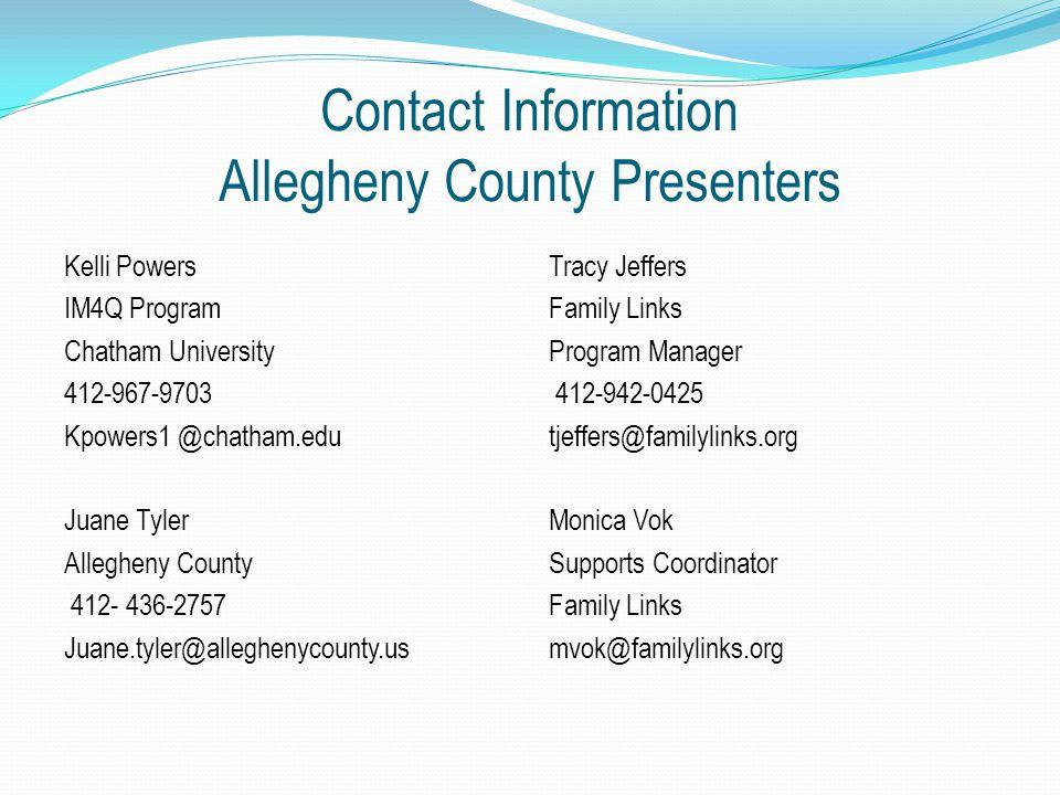 Kelli Powers IM4Q Program Chatham University 412-967-9703 Kpowers1 @chatham.edu Juane Tyler Allegheny County 412- 436-2757 Juane.tyler@alleghenycounty