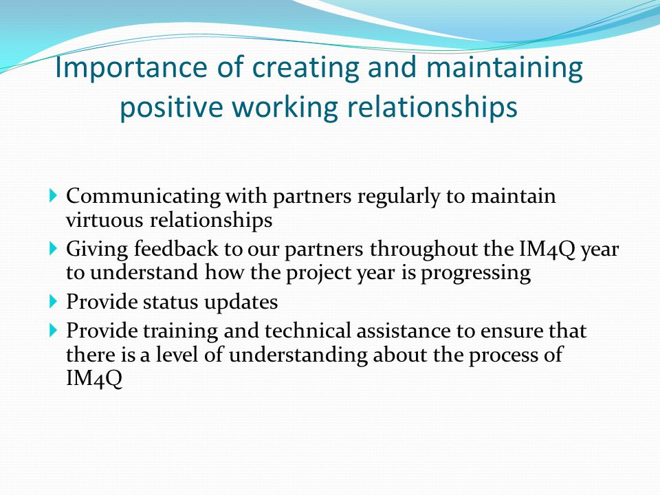 Importance of creating and maintaining positive working relationships  Communicating with partners regularly to maintain virtuous relationships  Giv