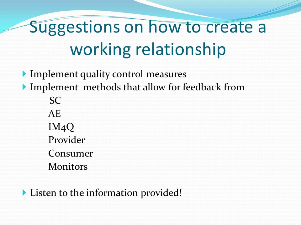 Suggestions on how to create a working relationship  Implement quality control measures  Implement methods that allow for feedback from SC AE IM4Q P