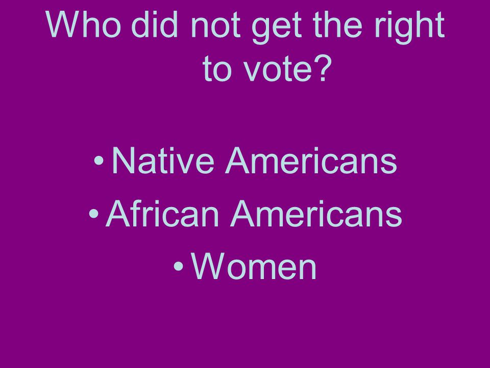 Who did not get the right to vote Native Americans African Americans Women