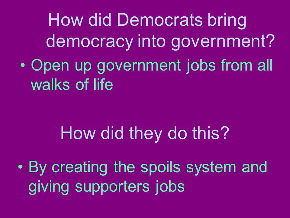 How did Democrats bring democracy into government.