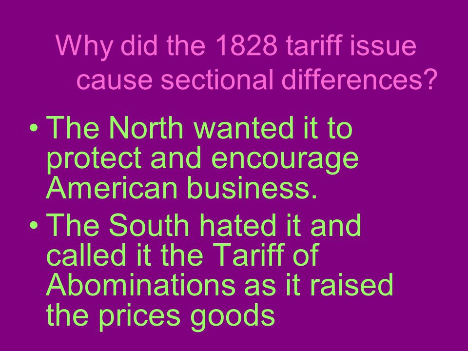 Why did the 1828 tariff issue cause sectional differences.