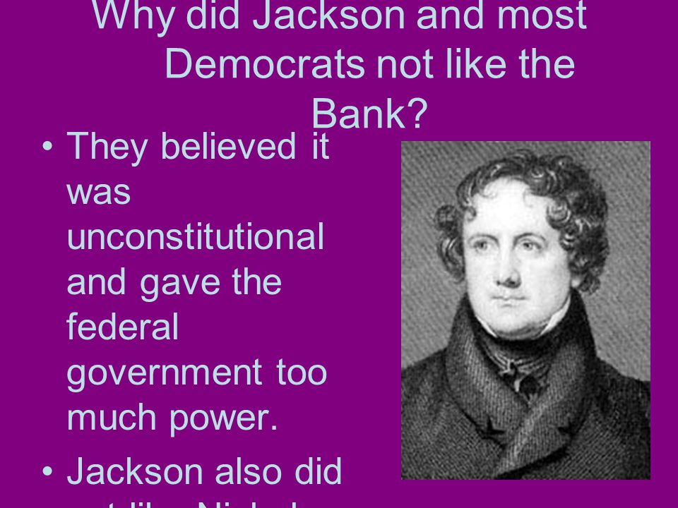 Why did Jackson and most Democrats not like the Bank.