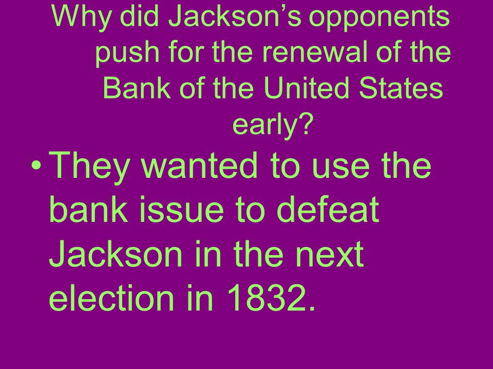 Why did Jackson's opponents push for the renewal of the Bank of the United States early.