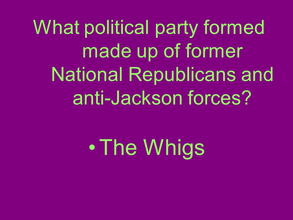 What political party formed made up of former National Republicans and anti-Jackson forces.
