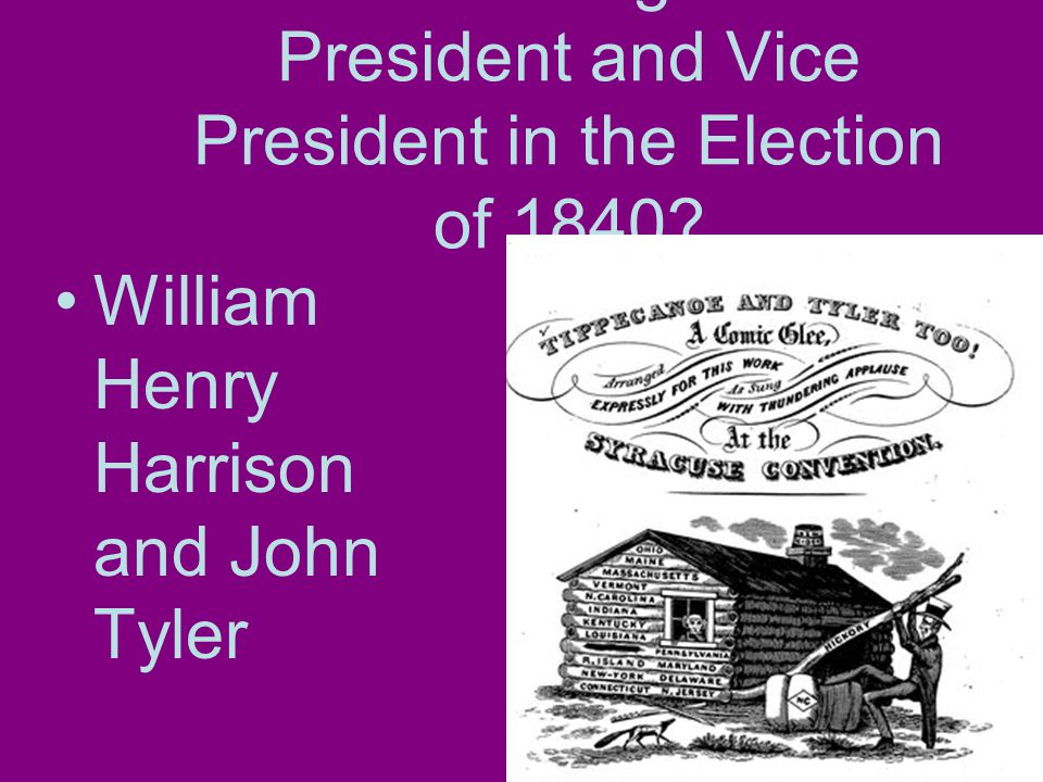 Who did the Whigs run for President and Vice President in the Election of 1840.