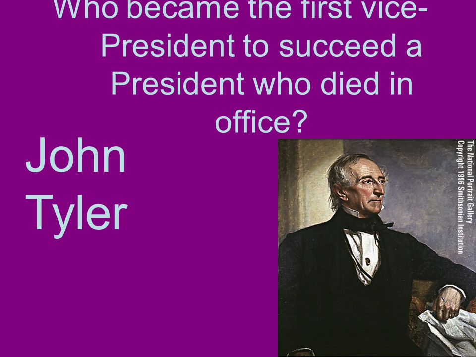 Who became the first vice- President to succeed a President who died in office John Tyler