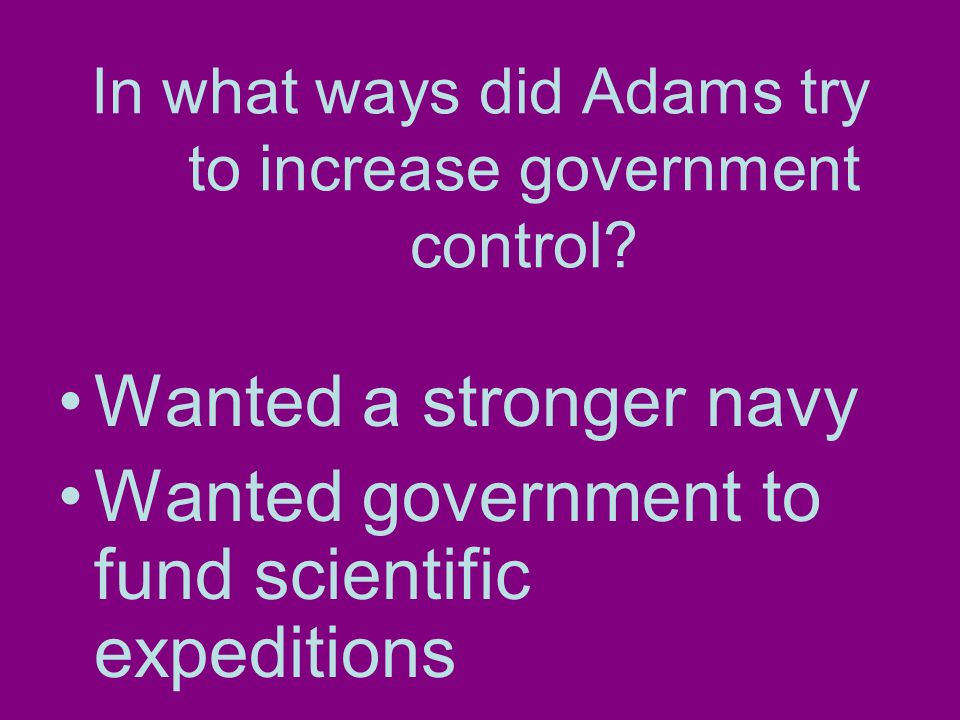 In what ways did Adams try to increase government control.