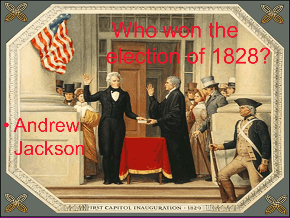 Who won the election of 1828 Andrew Jackson