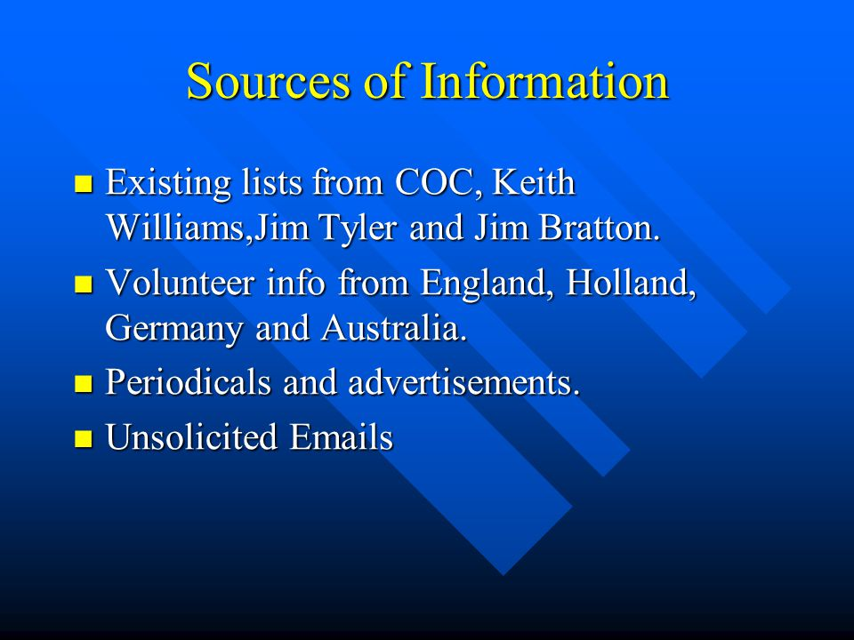 Sources of Information Existing lists from COC, Keith Williams,Jim Tyler and Jim Bratton.