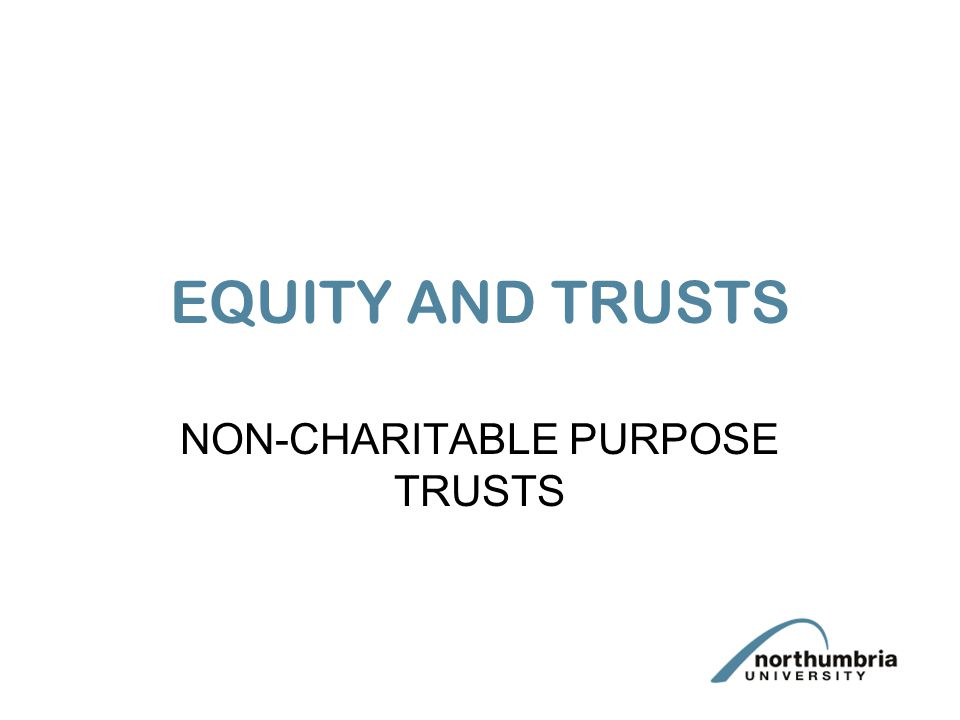 EQUITY AND TRUSTS NON-CHARITABLE PURPOSE TRUSTS