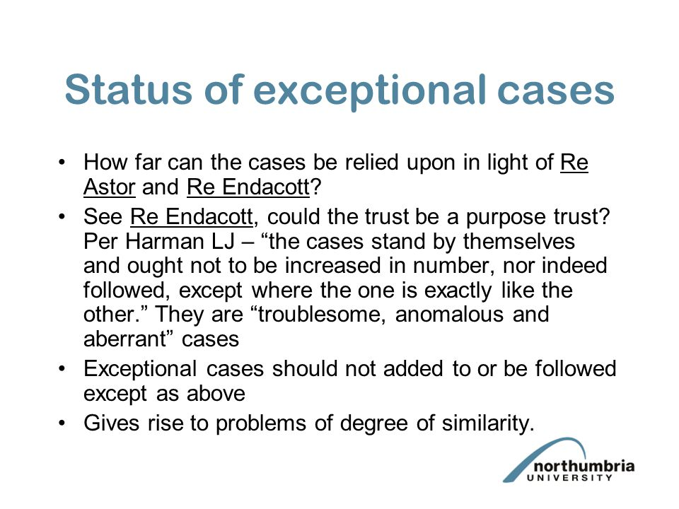 Status of exceptional cases How far can the cases be relied upon in light of Re Astor and Re Endacott.