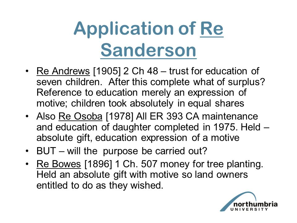 Application of Re Sanderson Re Andrews [1905] 2 Ch 48 – trust for education of seven children.