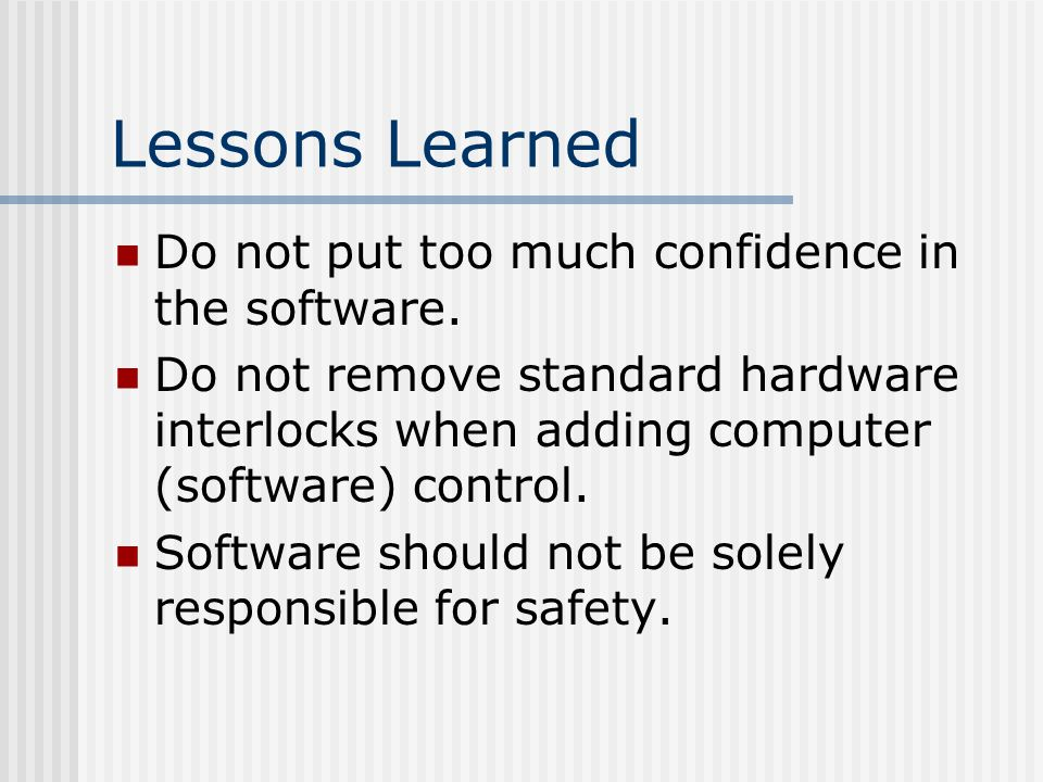 Lessons Learned Do not put too much confidence in the software.