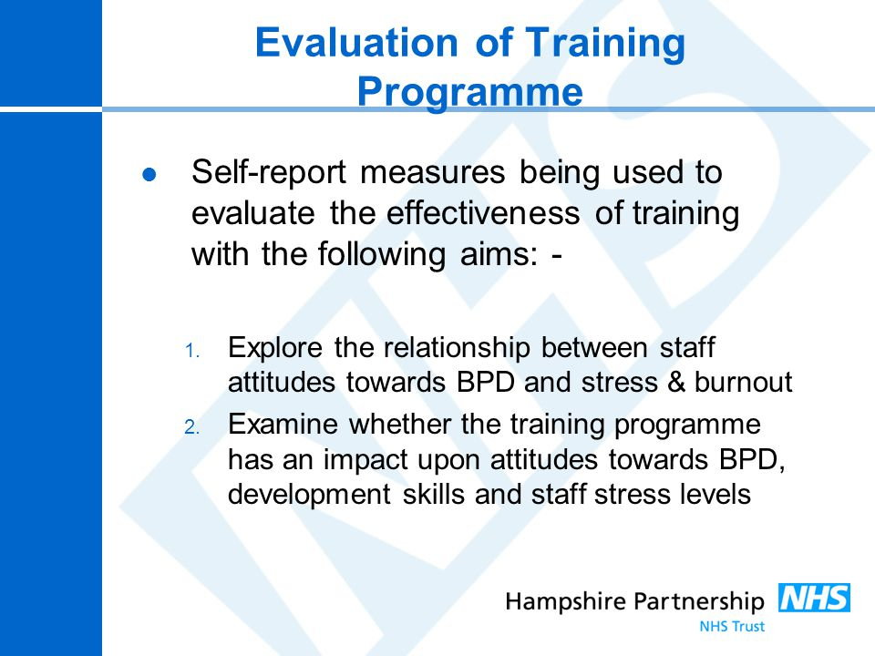 Evaluation of Training Programme Self-report measures being used to evaluate the effectiveness of training with the following aims: - 1. Explore the r