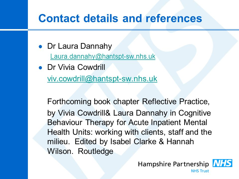 Contact details and references Dr Laura Dannahy Laura.dannahy@hantspt-sw.nhs.uk Dr Vivia Cowdrill viv.cowdrill@hantspt-sw.nhs.uk Forthcoming book chap