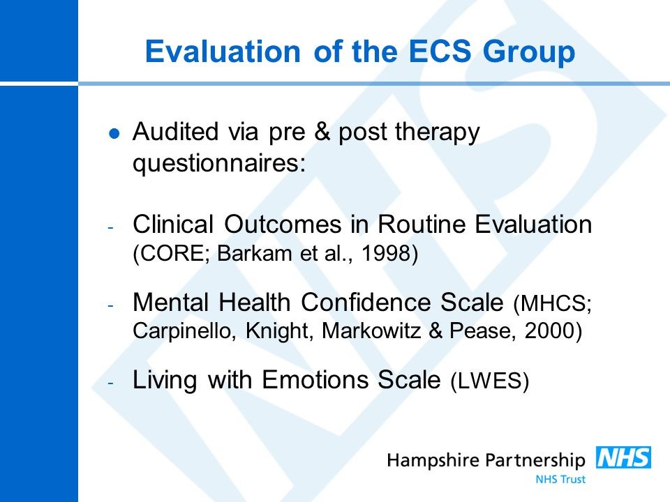 Evaluation of the ECS Group Audited via pre & post therapy questionnaires: - Clinical Outcomes in Routine Evaluation (CORE; Barkam et al., 1998) - Men